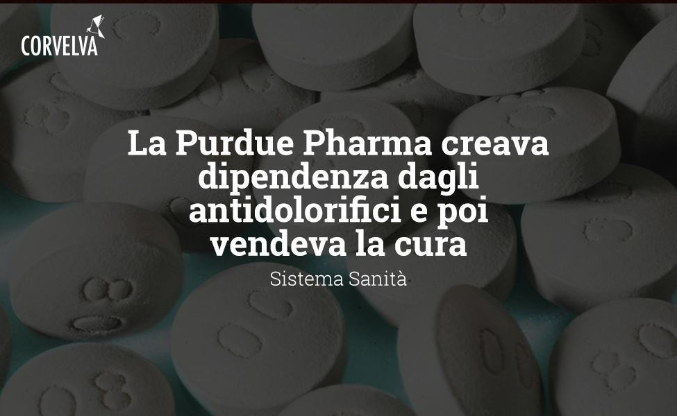 Purdue Pharma was addictive to painkillers and then sold the cure